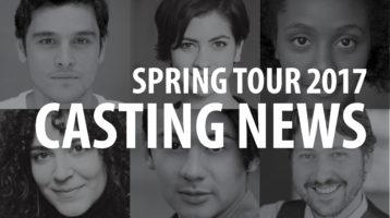 Casting News: Spring Tour 2017